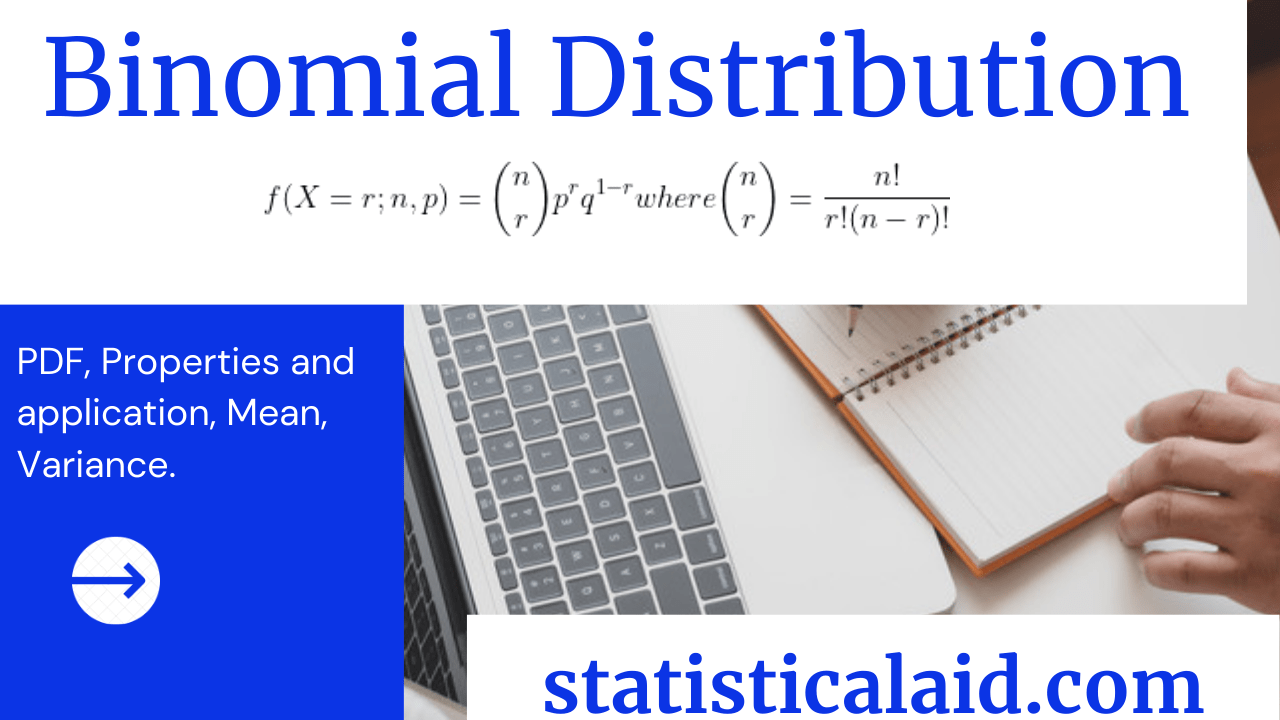 Binomial Distribution: Definition, Density function, properties and application