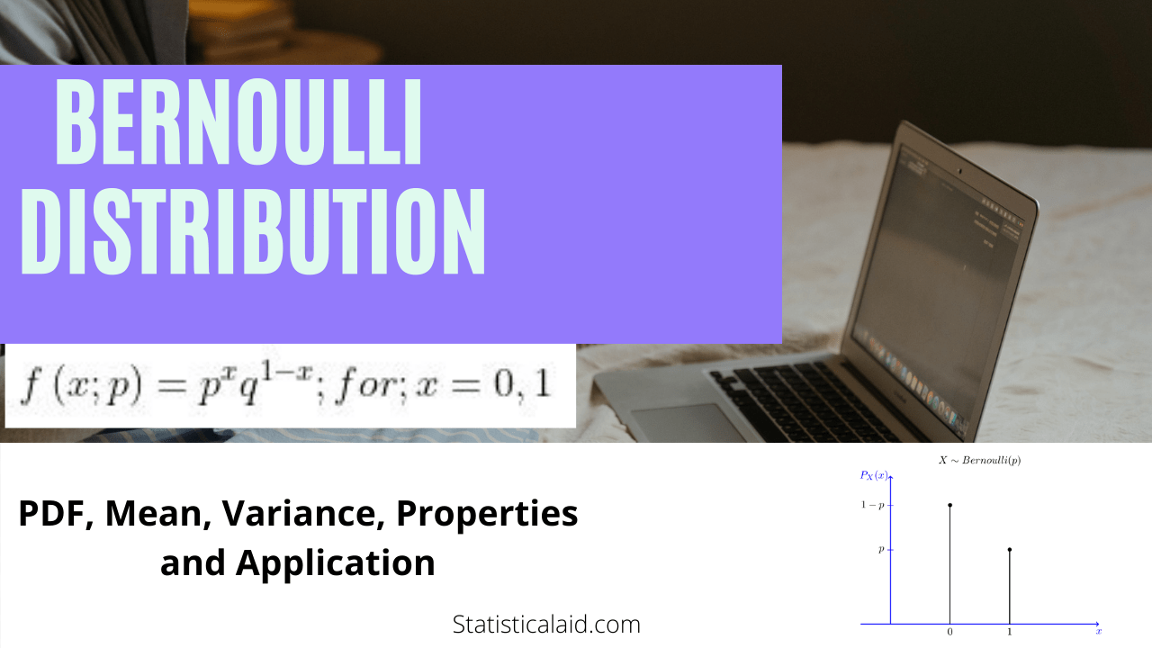 Bernoulli Distribution: Definition, example, properties and applications
